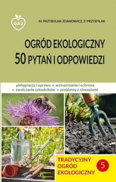Tradycyjny ogród ekologiczny - 50 pytań i odpowiedzi M.Przybylak-Zdanowicz, Z.Przybylak