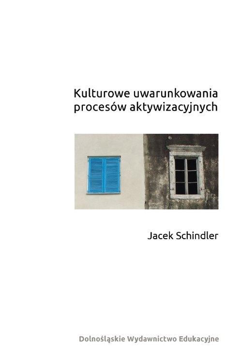 Kulturowe uwarunkowania procesów aktywizacyjnych Schindler Jacek