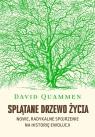 Splątane drzewo życia. Nowe, radykalne spojrzenie na teorię ewolucji Quammen David