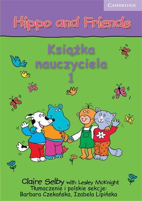 Hippo and Friends 1 Książka nauczyciela Selby Claire, Czekańska Barbara, Lipińska Izabela