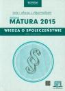 Wiedza o społeczeństwie Nowa Matura 2015 Testy i arkusze z odpowiedziami ze zdrapką Zakres rozszerzony