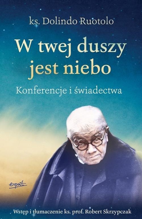 W twej duszy jest niebo ks. Ruotolo Dolindo, ks. prof. Skrzypczak Robert