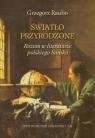 Światło przyrodzone Rozum w literaturze polskiego baroku Raubo Grzegorz