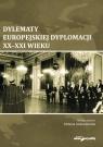 Dylematy europejskiej dyplomacji XX-XXI wieku Alabrudzińska Elżbieta