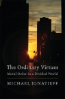 Ordinary Virtues Moral Order in a Divided World Ignatieff Michael