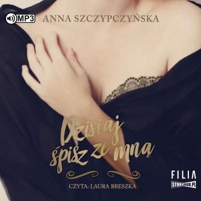 Dzisiaj śpisz ze mną (Audiobook) Anna Szczypczyńska