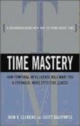 Time Mastery How Temporal Intelligence Will Make You A Stron John K. Clemens, Scott Dalrymple,  Clemens