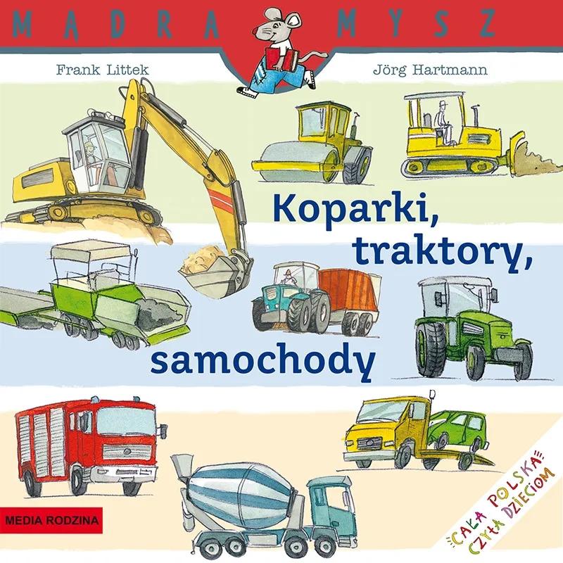 Mądra Mysz. Koparki, traktory, samochody Jörg Hartmann, Frank Littek
