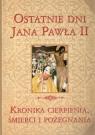 Wielka Enc. Jana Pawła II - Ostatnie dni J.P. II praca zbiorowa