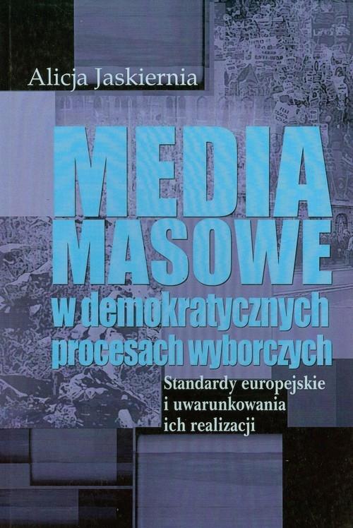 Media masowe w demokratycznych procesach wyborczych Jaskiernia Alicja