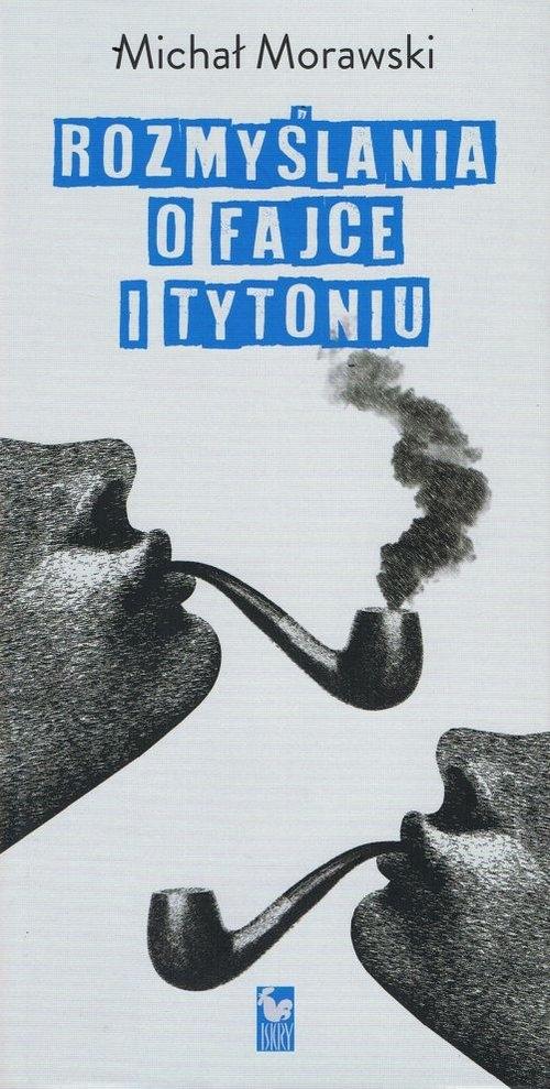 Rozmyślania o fajce i tytoniu Morawski Michał