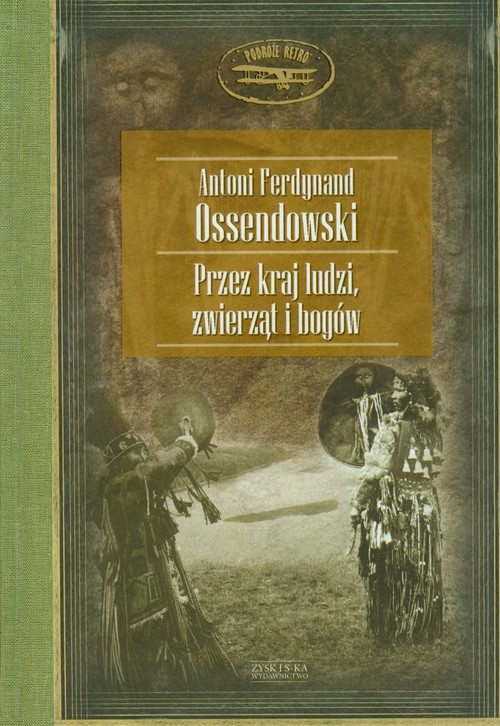 Przez kraj ludzi zwierząt i bogów Ossendowski Antoni Ferdynand