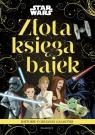 Star Wars. Historie z odległej galaktyki. Złota księga bajek