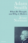 Adam Smith What He Thought and Why it Matters Norman Jesse