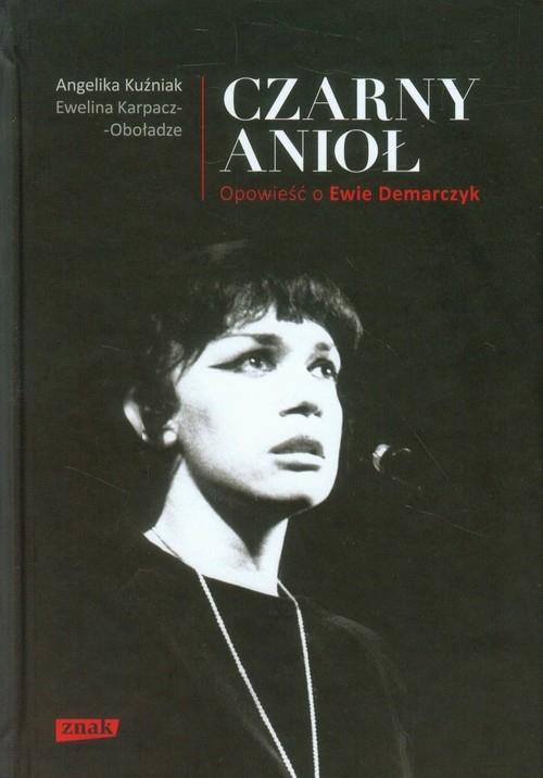 Czarny Anioł Opowieść o Ewie Demarczyk Kuźniak Angelika, Karpacz-Oboładze Ewelina