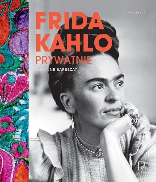 Frida Kahlo prywatnie (Uszkodzona okładka) Barbezat Suzanne