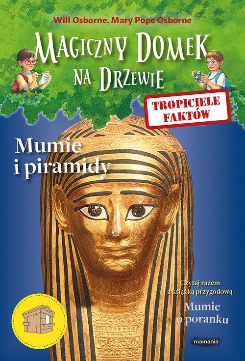 Magiczny domek na drzewie Tropiciele faktów Mumie i piramidy Osborne Will, Osborne Mary Pope