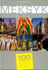 Meksyk. Cuda świata 100 kultowych rzeczy zjawisk miejsc Turowska - Rawicz Magda, Dobrobińska Magdalena, Zalewska - Biełło Monika, Kałużna - Ross Joanna