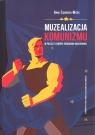 Muzealizacja komunizmu w Polsce i Europie Środkowo-Wschodniej Ziębińska-Witek Anna