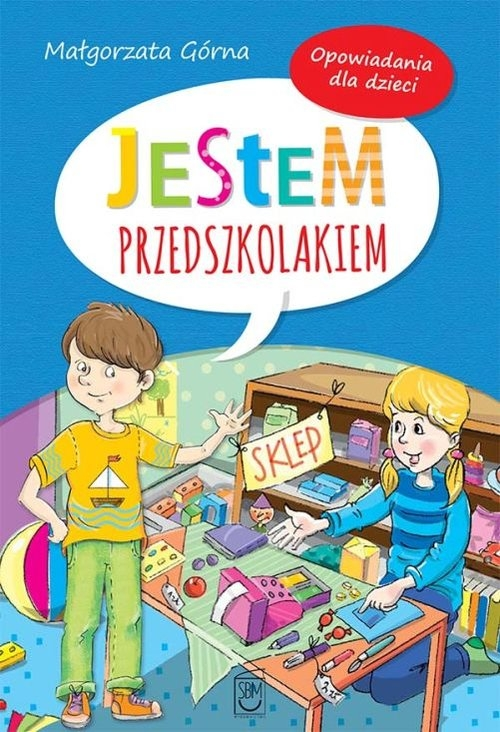 Jestem przedszkolakiem Opowiadania dla dzieci Górna Małgorzata