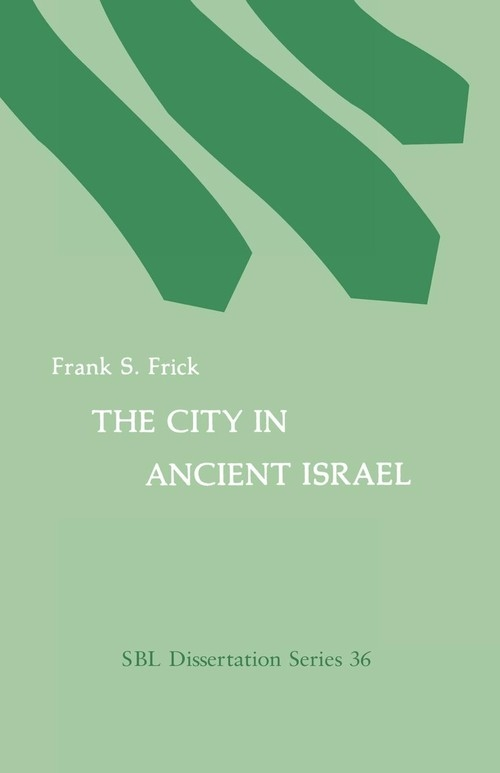 The City in Ancient Israel Frick Frank S.