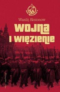 Wojna i więzienie Saga moskiewska Tom 2 Aksionow Wasilij, Aksionow Wasilij, Aksionow Wasilij