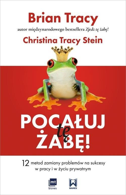 Pocałuj tę żabę! Tracy Brian, Tracy Stein Christina