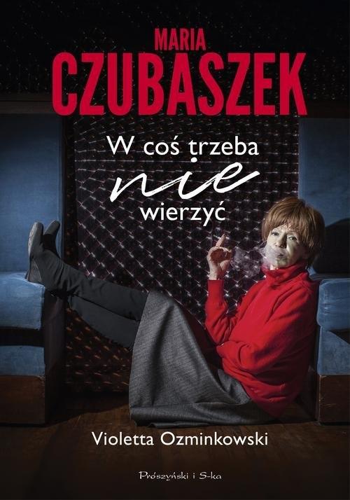 Maria Czubaszek. W coś trzeba nie wierzyć Ozminkowski Violetta