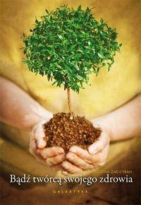Bądź twórcą swojego zdrowia Żak-Cyran Bożena