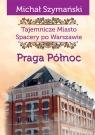 Tajemnicze miasto Spacery po Warszawie Praga Północ