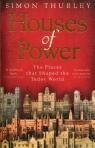 Houses of Power The Places that Shaped the Tudor World Thurley Simon