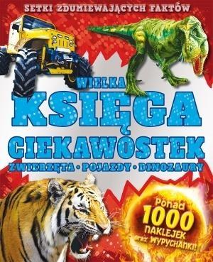 Wielka księga ciekawostek Zwierzęta pojazdy dinozaury