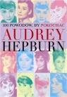 100 powodów aby pokochać Audrey Hepburn Benecke Joanna
