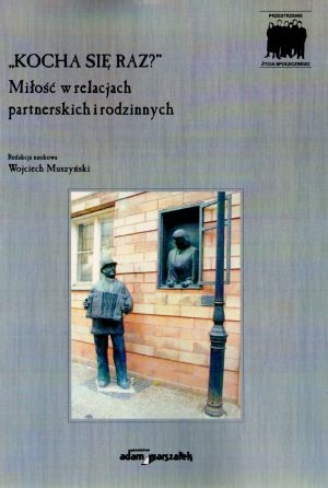 """""""Kocha się raz?""""  Miłość w relacjach partnerskich i rodzinnych Wojciech Muszyński"""