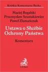 Ustawa o Służbie Ochrony Państwa Komentarz Rogalski Maciej, Szustakiewicz Przemysław, Złamań Paweł