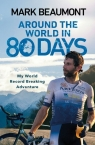 Around the World in 80 Days My World Record Brealing Adventure Beaumont Mark