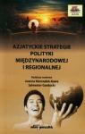 Azjatyckie strategie polityki międzynarodowej i regionalnej Joanna Marszałek-Kawa (red.), Sylwester Gardocki (red.)