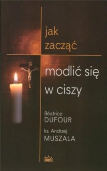 Jak zacząć modlić się w ciszy Muszala Andrzej