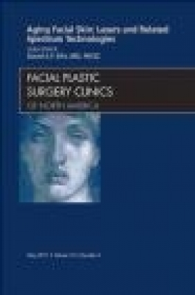 Aging Facial Skin: Lasers and Related Spectrum Technologies, An Issue of Facial David Ellis