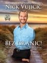 Bez granic!  (Audiobook)50 inspirujących rozważań Nicka Vujcica Vujicic Nick