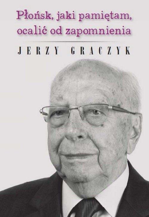 Płońsk, jaki pamiętam, ocalić od zapomnienia Graczyk Jerzy