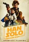 Han Solo. Gwiezdne Wojny Historie. Opowieść filmowa. Star Wars