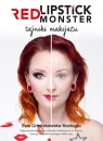 Red Lipstick Monster - tajniki makijażu Grzelakowska-Kostoglu Ewa