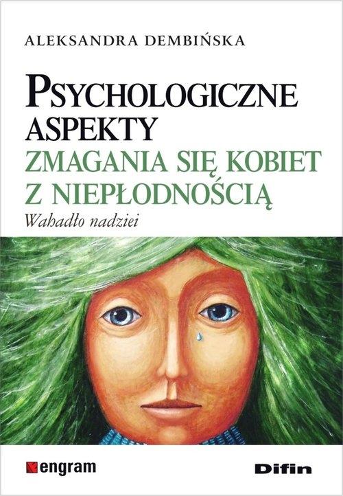 Psychologiczne aspekty zmagania się kobiet z niepłodnością Dembińska Aleksandra