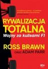 Rywalizacja totalna. Wojny za kulisami F1 Ross Brawn, Adam Parr, Bartosz Sałbut
