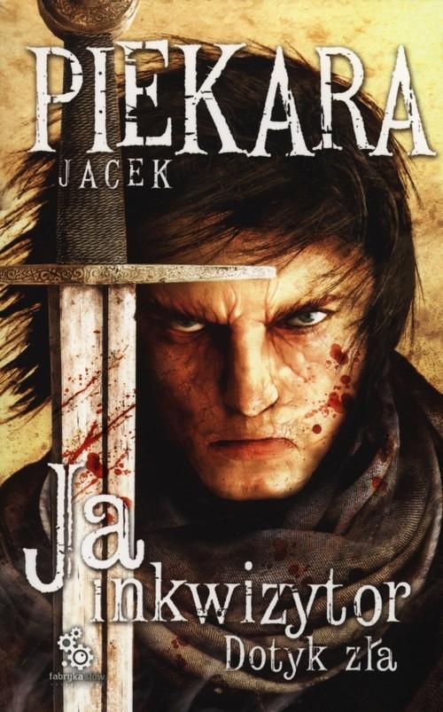Ja inkwizytor Dotyk zła Piekara Jacek