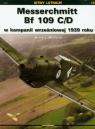 Messerschmitt Bf 109 C/D w kampanii wrześniowej 1939 roku Murawski Marek J.