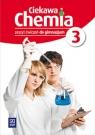 Ciekawa chemia. Zeszyt ćwiczeń. Gimnazjum. Część 3.