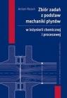 Zbiór zadań z podstaw mechaniki płynów w inżynierii chemicznej i procesowej Antoni Rożeń
