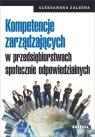 Kompetencje zarządzających w przedsiębiorstwach społecznie odpowiedzialnych Zaleśna Aleksandra